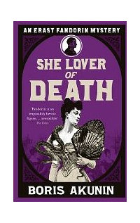She Lover Of Death: The Further Adventures of Erast Fandorin by Boris Akunin