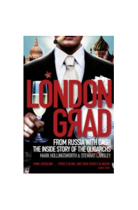 Londongrad : From Russia with Cash; the Inside Story of the Oligarchs