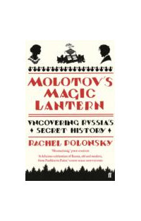 Molotov$#39;s Magic Lantern : A Journey in Russian History